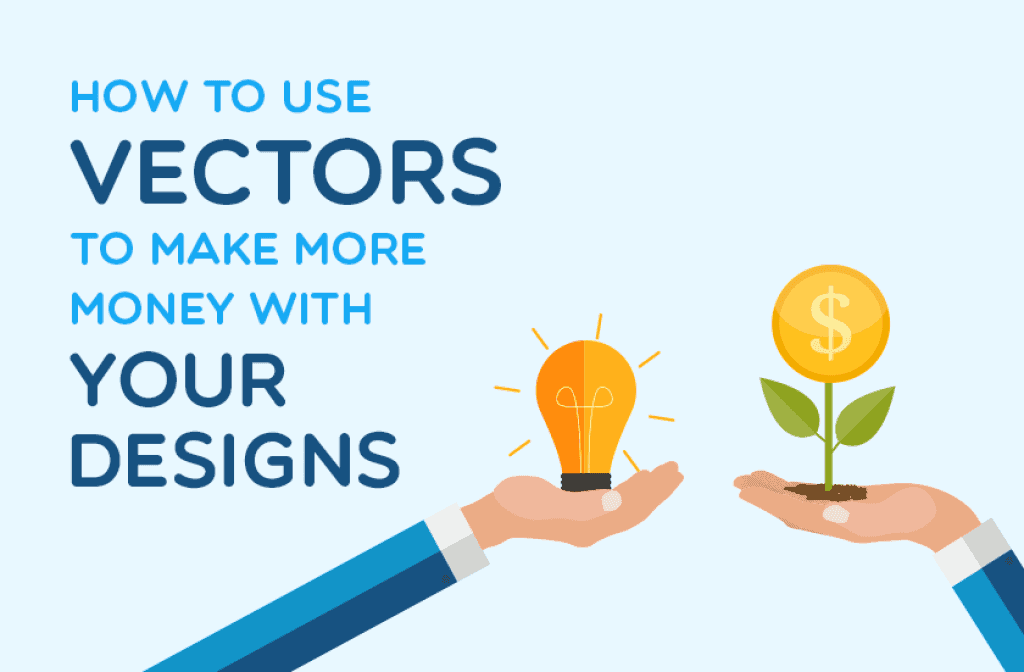 How to Use Vectors to Make More Money with Your Designs