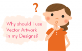 Why Should I Use Vector Artwork In My Designs?